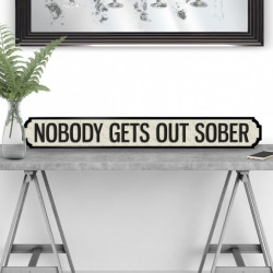 Nobody Gets Out Sober...